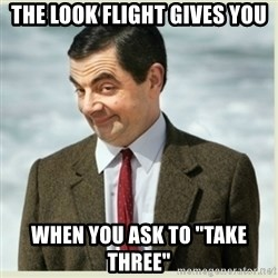 "MR bean - the look flight gives you when you ask to ""take three"""