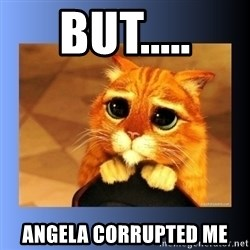 puss in boots eyes 2 - But..... Angela Corrupted me