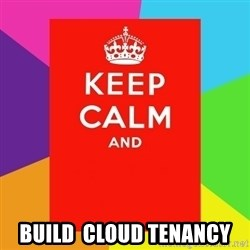 Keep calm and -  BUILD  Cloud Tenancy