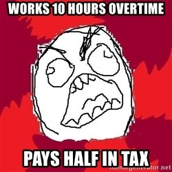 Rage FU - works 10 hours overtime pays half in tax