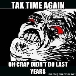oh crap - tax time again oh crap didn't do last years