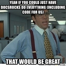Yeah If You Could Just - yeah if you could just have docsrocks do everything (including code for us) that would be great