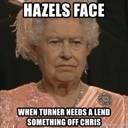 Queen Elizabeth Meme - Hazels Face When Turner Needs a lend something off Chris