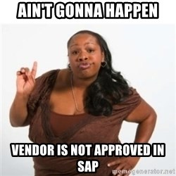 strong independent black woman asdfghjkl - ain't gonna happen vendor is not approved in SAP
