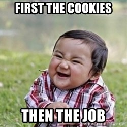 evil plan kid - First the cookies then the job