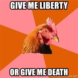 Anti Joke Chicken - Give me liberty Or give me death