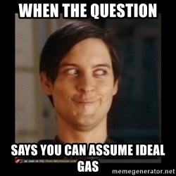 Tobey_Maguire - When the question says you can assume ideal gas