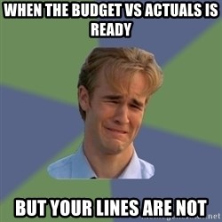 Sad Face Guy - When the budget vs actuals is ready But your lines are not