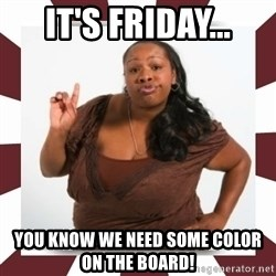 Sassy Black Woman - It's Friday... yOU KNOW WE NEED SOME COLOR ON THE BOARD!
