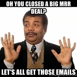 AY YA - oh you closed a big mrr deal? let's all get those emails