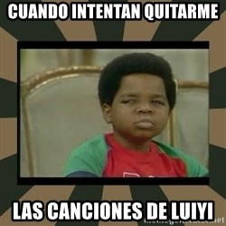 What you talkin' bout Willis  - cuando intentan quitarme  las canciones de luiyi
