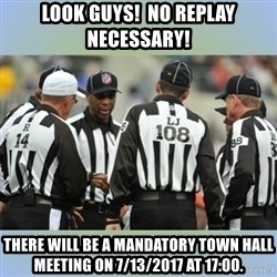 NFL Ref Meeting - Look guys!  No replay necessary! There will be a mandatory town hall meeting on 7/13/2017 at 17:00.