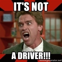 Arnold Schwarzenegger 1 - it's not a driver!!!
