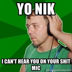 Sarcastic Soundman - yo NIK  I CAN'T HEAR YOU ON YOUR SHIT MIC
