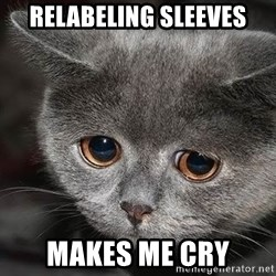 sad cat - relabeling sleeves makes me cry