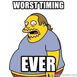 Comic Book Guy Worst Ever - worst timing ever