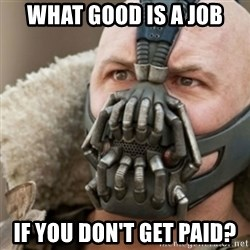 Bane - What good is a job if you don't get paid?