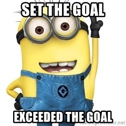 Despicable Me Minion - SET THE GOAL EXCEEDED THE GOAL