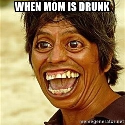 Crazy funny - When mom is drunk