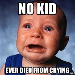 Crying Baby - No kid Ever died from crying