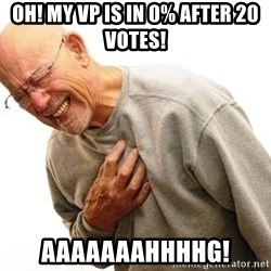 Old Man Heart Attack - Oh! My VP is in 0% after 20 votes! aaaaaaahhhhg!