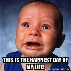 Crying Baby -  This is the happiest day of my life!