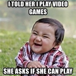 evil plan kid - I told her I play video games she asks if she can play