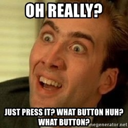 nicolas cage no me digas - Oh really? Just press it? What button huh? What button?