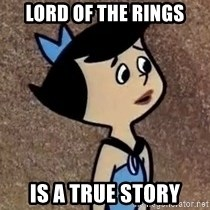 Gullible Betty  - Lord of the Rings is a true story
