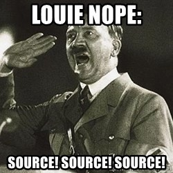 Adolf Hitler - Louie Nope: Source! Source! Source!