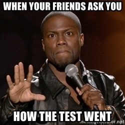 Kevin Hart - When your friends ask you How the Test went