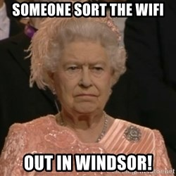 Unhappy Queen - Someone sort the wifi out in windsor!