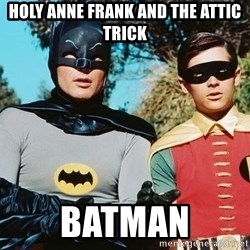 Batman meme - Holy Anne Frank and the attic trick Batman
