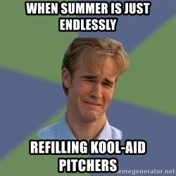 Sad Face Guy - When summer is just endlessly Refilling Kool-Aid pitchers