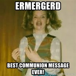 ermergerd girl  - Ermergerd Best communion message ever!
