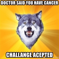 Courage Wolf - doctor said you have cancer challange acepted