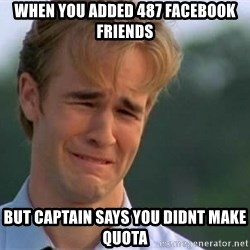 James Van Der Beek - When you added 487 facebook friends But Captain says you Didnt make Quota