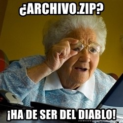 Internet Grandma Surprise - ¿archivo.zip? ¡ha de ser del diablo!