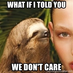 The Rape Sloth - what if i told you we don't care