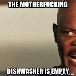 Snakes on a plane Samuel L Jackson - The motherfucking dishwasher is empty
