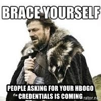 meme Brace yourself -  People asking for your Hbogo credentials is coming