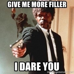 I double dare you - Give me more filler i dare you