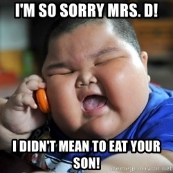 Fat Asian Kid - I'm so sorry Mrs. D! I didn't mean to eat your son!