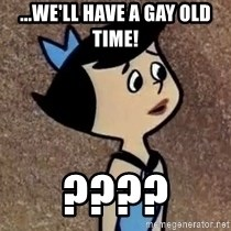 Gullible Betty  - ...We'll have a gay old time! ????