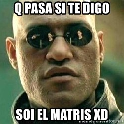 What if I told you / Matrix Morpheus - q pasa si te digo soi el matris xd