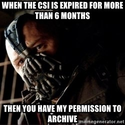 Bane Permission to Die - when the csi is expired for more than 6 months then you have my permission to archive