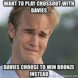 Dawson's Creek - WANT TO PLAY CROSSOUT WITH DAVIES  Davies CHOOSE TO WIN bronze instead