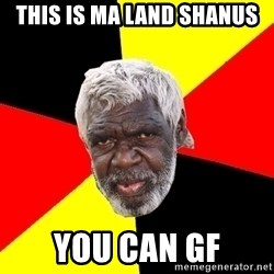 Abo - This is ma land shanus You can gf