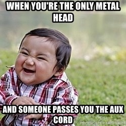 Evil Asian Baby - when you're the only metal head and someone passes you the aux cord