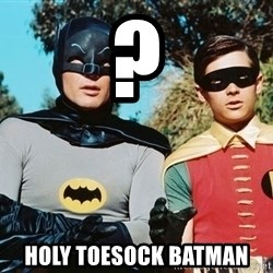 Batman meme - ? Holy toesock batman